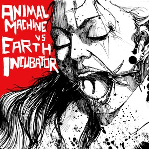 Animal Machine / Earth Incubator - Animal Machine & Earth Incubator